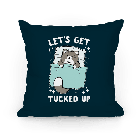 Let's Get Tucked Up Pillow