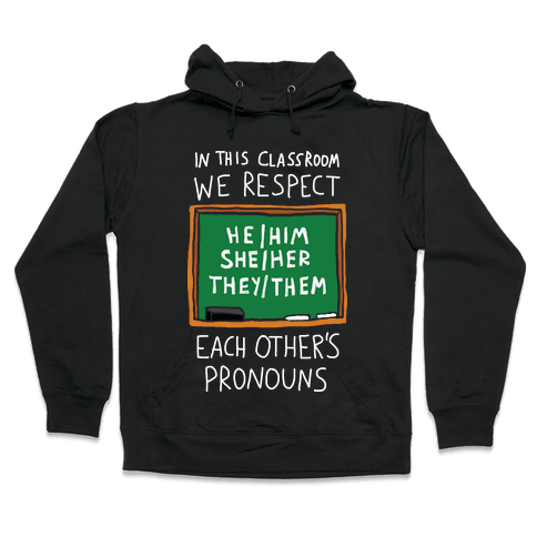 In This Classroom We Respect Each Other's Pronouns Hooded Sweatshirt