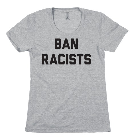 Ban Racists Womens T-Shirt
