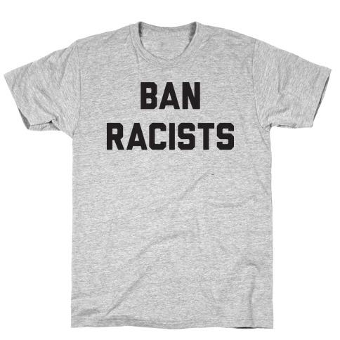 Ban Racists T-Shirt