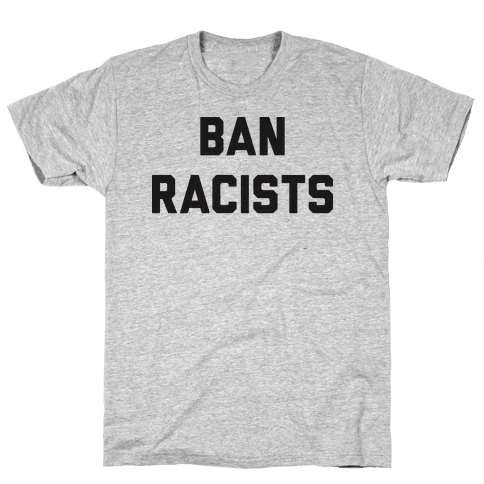 Ban Racists Mens T-Shirt