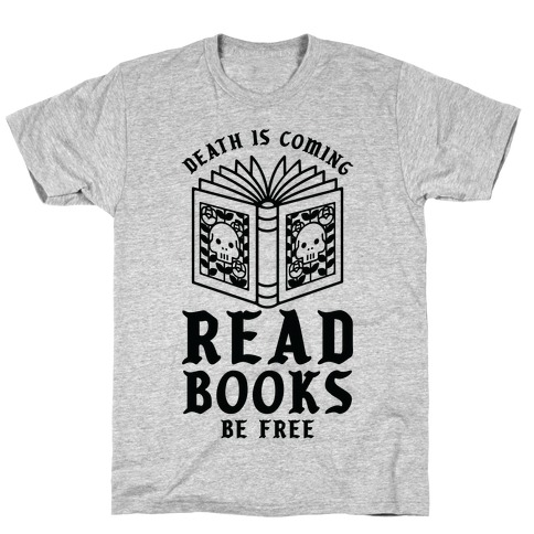 Death is Coming Read Books Be Free T-Shirt