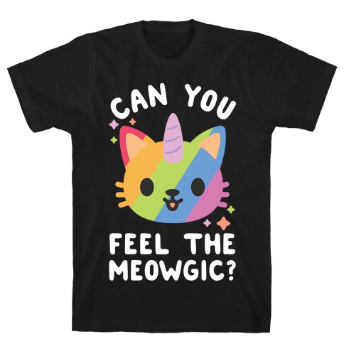 Can You Feel The Meowgic T-Shirt