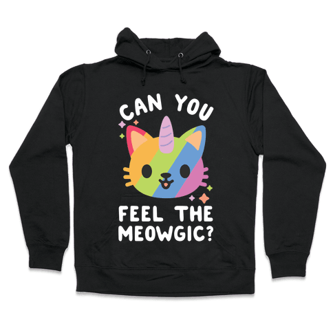 Can You Feel The Meowgic Hooded Sweatshirt
