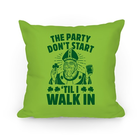 The Party Don't Start Till I Walk In (St. Patrick) Pillow