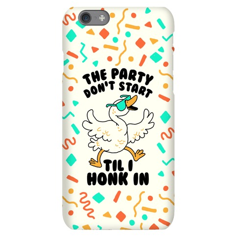 The Party Don't Start Til I Honk In Phone Case