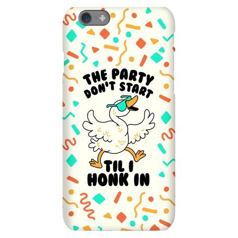 The Party Don't Start Til I Honk In Phone Case