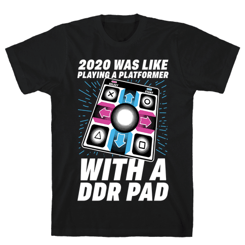 2020 Was Like Playing A Platformer With A DDR Pad Mens/Unisex T-Shirt