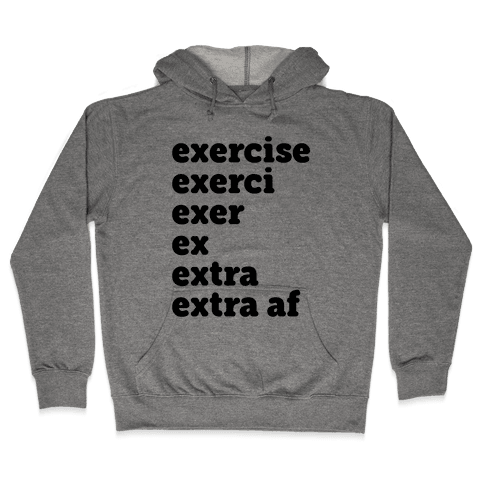 Exercise Extra AF Hooded Sweatshirt