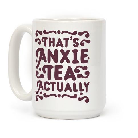 That's AnxieTEA Actually Coffee Mug