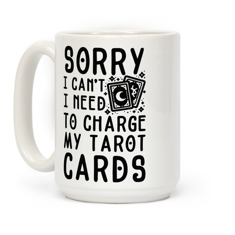 Sorry I Can't I Need to Charge my Tarot Cards Coffee Mug