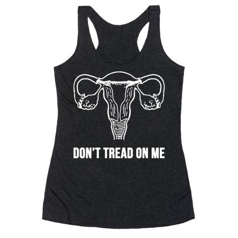 Don't Tread On Me (Pro-Choice Uterus) Racerback Tank Top