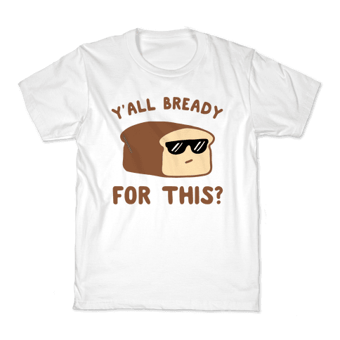 Ya'll Bready for This? Kids T-Shirt