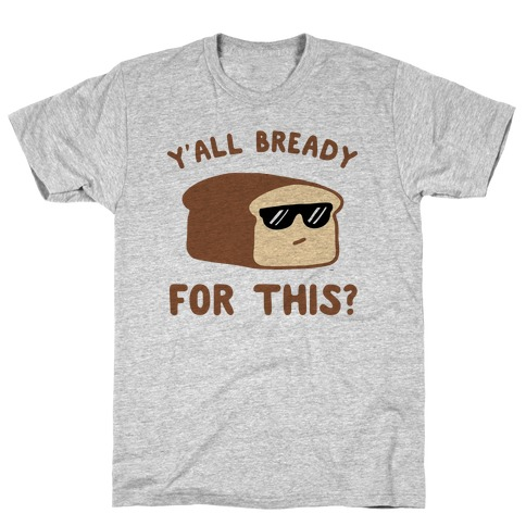 Ya'll Bready for This? T-Shirt