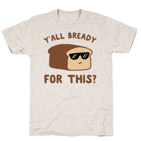 Ya'll Bready for This? Mens T-Shirt