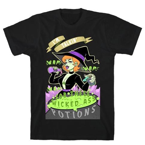 I'm Talking WAP WAP WAP For These Wicked Ass Potions T-Shirt