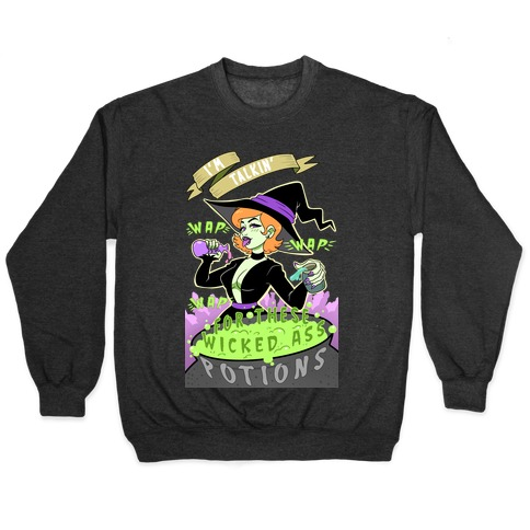 I'm Talking WAP WAP WAP For These Wicked Ass Potions Pullover