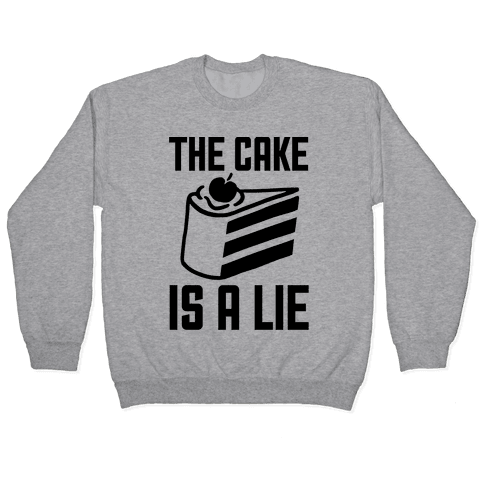 The Cake Is A Lie Pullover