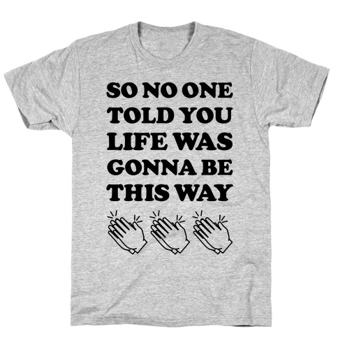 So No One Told You Life Was Gonna Be This Way Mens T-Shirt