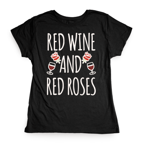 Red Wine and Red Roses White Print Womens T-Shirt