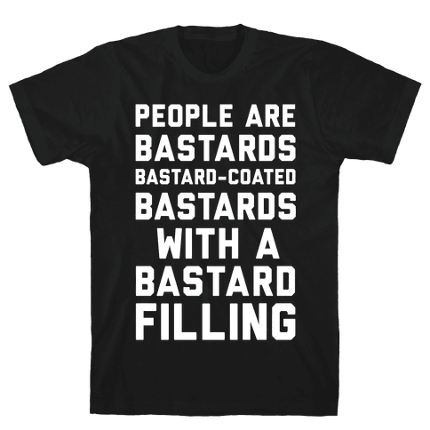 People Are Bastards Mens T-Shirt
