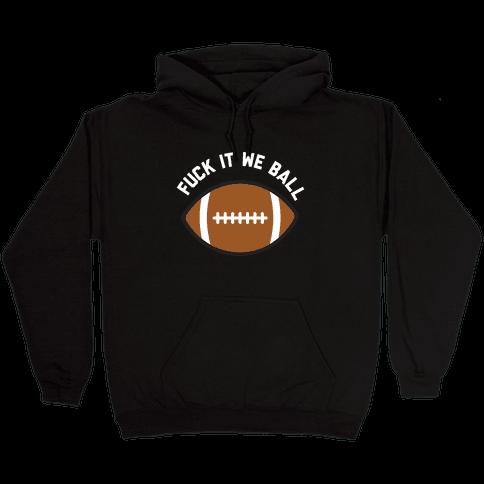 F*** It We Ball (Football) Hooded Sweatshirt