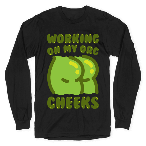 Working On My Orc Cheeks White Print Long Sleeve T-Shirt