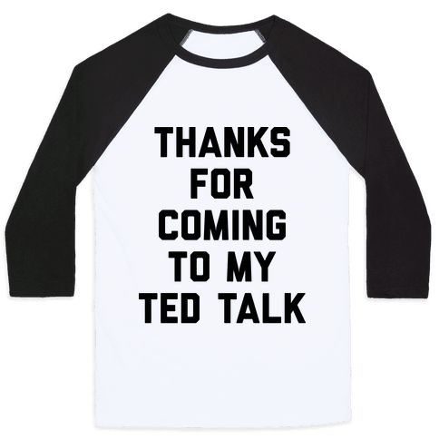 Thanks For Coming To My Ted Talk Baseball Tee