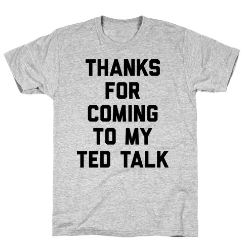 Thanks For Coming To My Ted Talk Mens T-Shirt