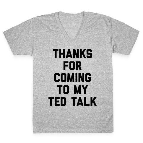 Thanks For Coming To My Ted Talk V-Neck Tee Shirt