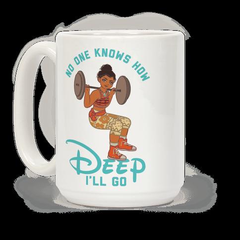 No One Knows How Deep I'll Go Moana Parody Coffee Mug