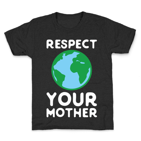 Respect Your Mother Kids T-Shirt