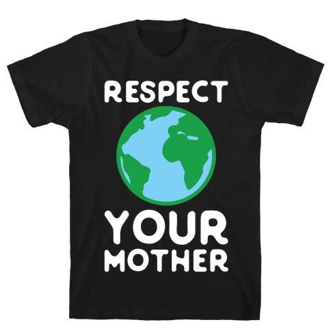 Respect Your Mother Mens/Unisex T-Shirt