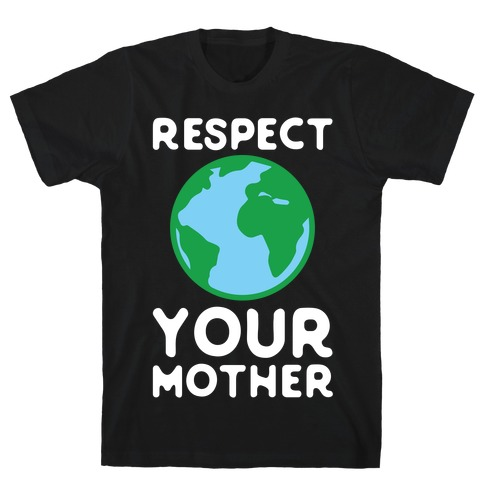Respect Your Mother Mens T-Shirt
