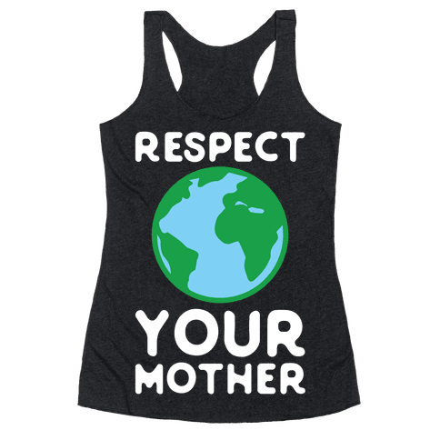 Respect Your Mother Racerback Tank Top