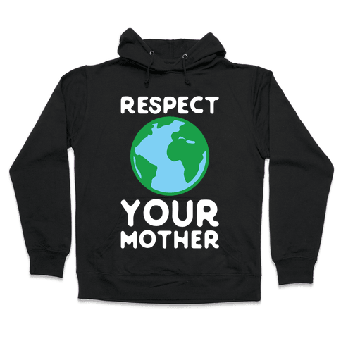 Respect Your Mother Hooded Sweatshirt