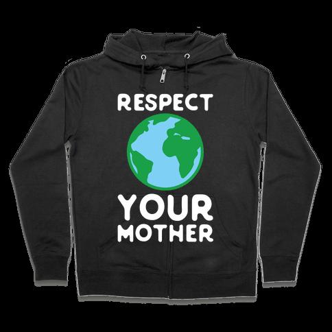 Respect Your Mother Zip Hoodie