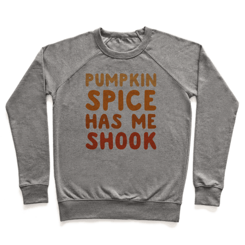 Pumpkin Spice Has Me Shook Pullover