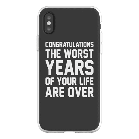 Congratulations The Worst Years of Your Life Are Over Phone Flexi-Case