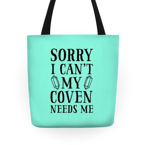 Sorry I Can't My Coven Needs Me Tote