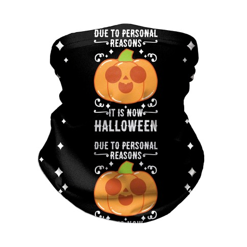 Due To Personal Reasons It Is Now Halloween Pumpkin (White Text) Neck Gaiter
