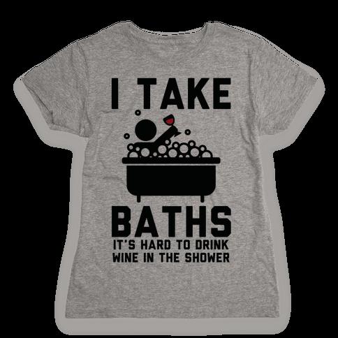 I Take Baths Womens T-Shirt