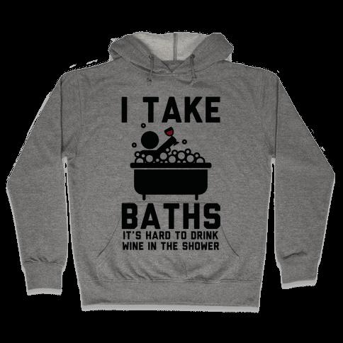 I Take Baths Hooded Sweatshirt