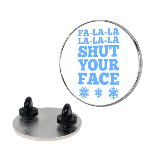 Fa-la-la-la-la-la Shut Your Face pin