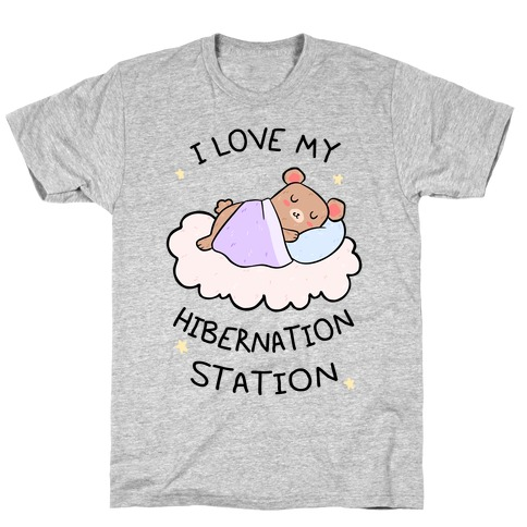 I Love My Hibernation Station T-Shirt