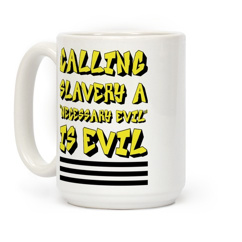 "Calling Slavery a ""Necessary Evil"" Is Evil Coffee Mug"