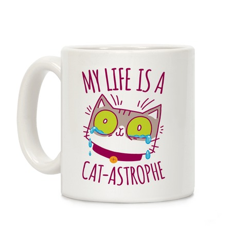 My life is a Cat-astrophe Coffee Mug