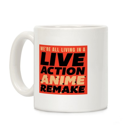 We're All Living In A Live Action Anime Remake Coffee Mug