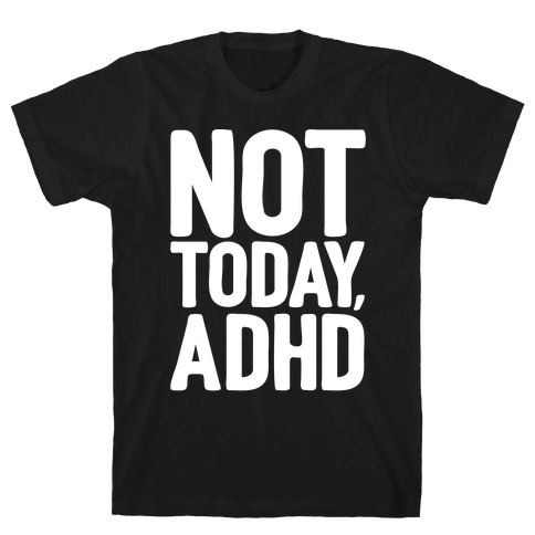 Not Today, ADHD T-Shirt