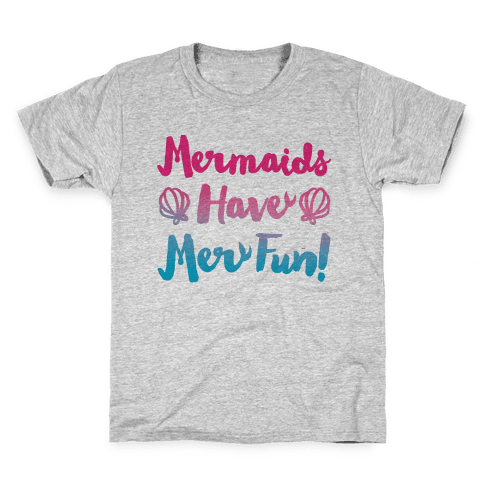 Mermaids Have Mer Fun Kids T-Shirt